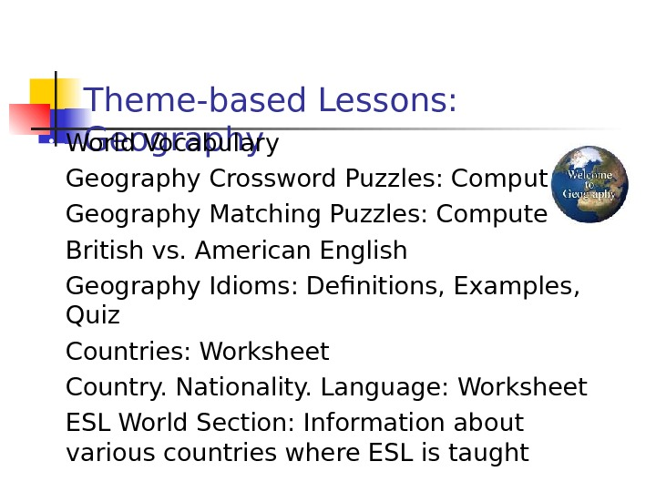 Theme-based Lessons:  Geography • World Vocabulary • Geography Crossword Puzzles: Computer • Geography Matching Puzzles: