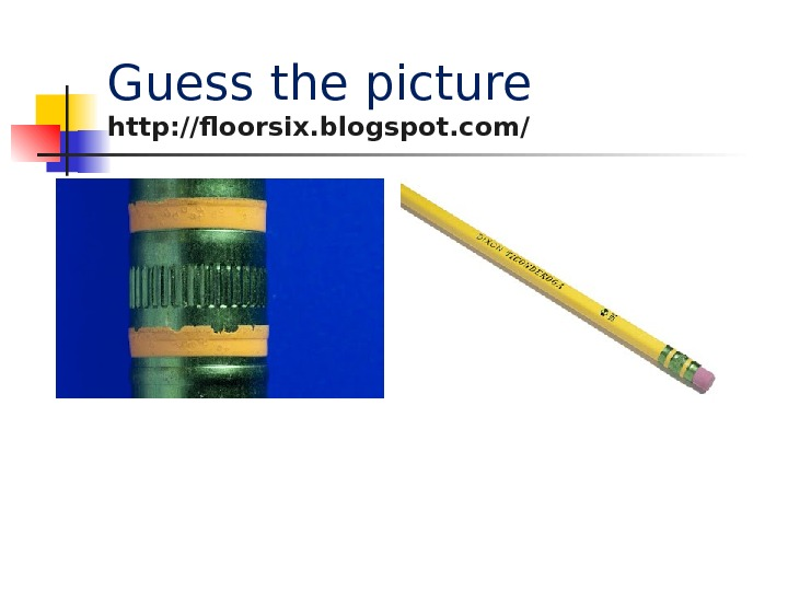 Guess the picture http: //floorsix. blogspot. com/