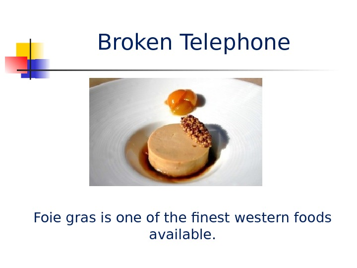 Broken Telephone Foie gras is one of the finest western foods available.