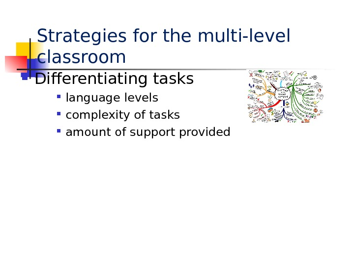 Strategies for the multi-level classroom Differentiating tasks language levels  complexity of tasks  amount of