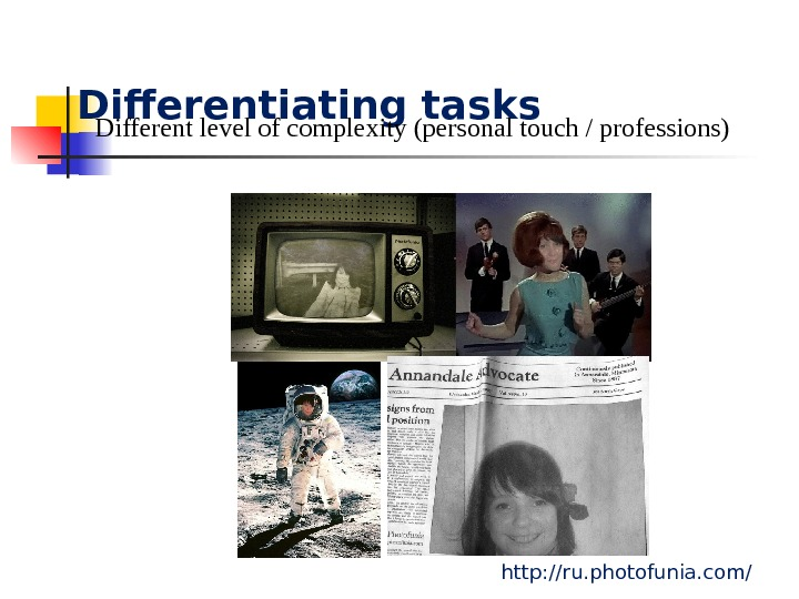 Differentiating tasks http: //ru. photofunia. com/Different level of complexity (personal touch / professions)