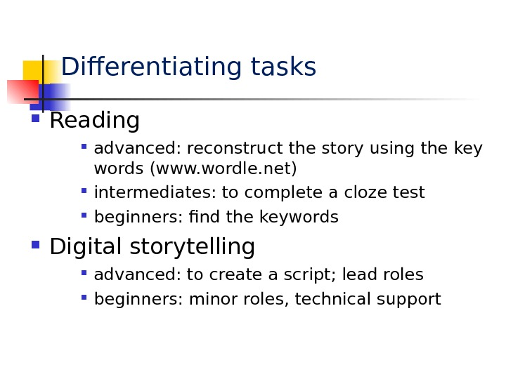 Differentiating tasks Reading advanced: reconstruct the story using the key words (www. wordle. net) intermediates: to