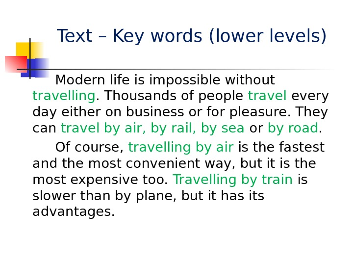 Text – Key words (lower levels)  Modern life is impossible without travelling. Thousands of people