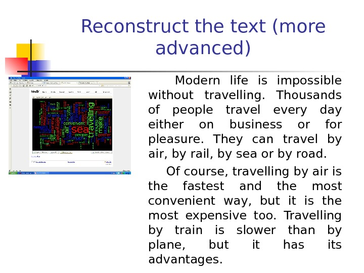 Reconstruct the text (more advanced)    Modern life is impossible without travelling.  Thousands