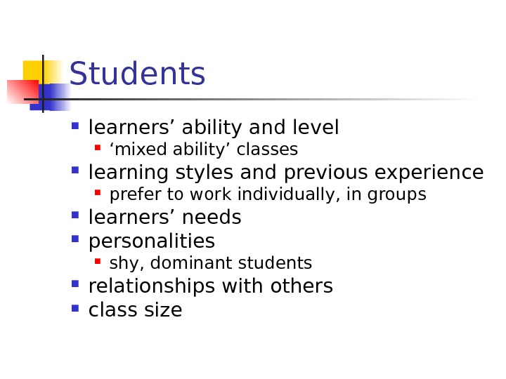 Students learners' ability and level ' mixed ability' classes learning styles and previous experience prefer to