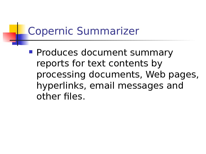 Copernic Summarizer Produces document summary reports for text contents by processing documents, Web pages,  hyperlinks,
