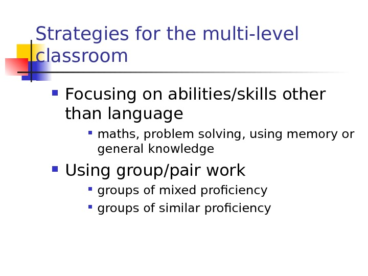 Strategies for the multi-level classroom Focusing on abilities/skills other than language maths, problem solving, using memory