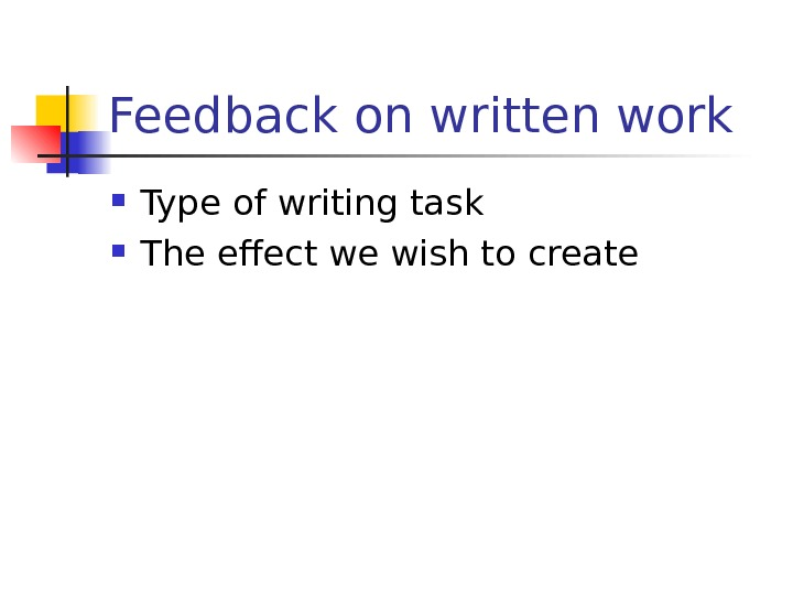 Feedback on written work Type of writing task The effect we wish to create