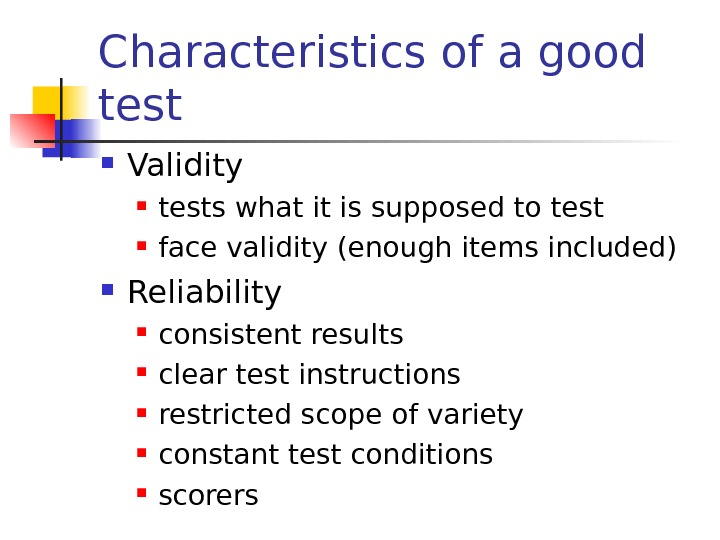 Characteristics of a good test Validity tests what it is supposed to test face validity (enough