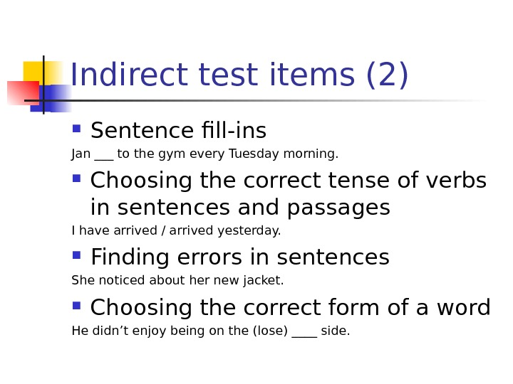 Indirect test items (2) Sentence fill-ins Jan ___ to the gym every Tuesday morning.  Choosing
