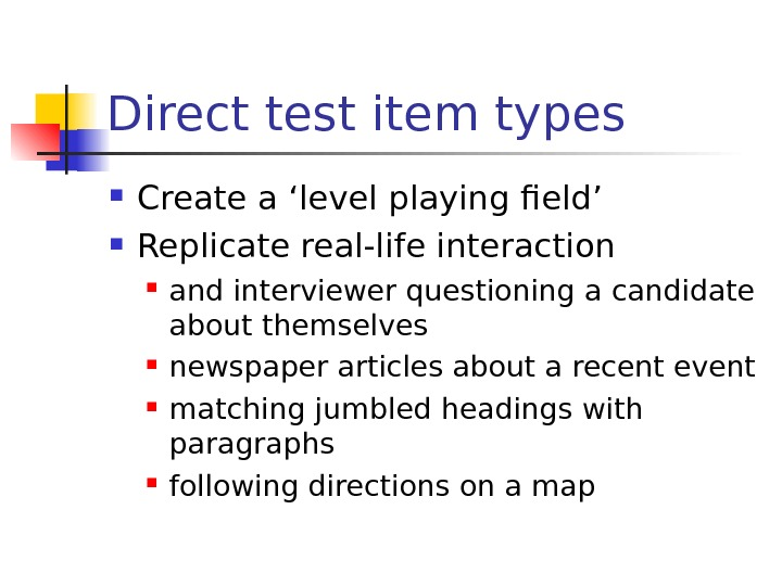 Direct test item types Create a 'level playing field' Replicate real-life interaction and interviewer questioning a