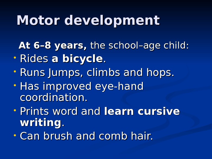 Motor development   At 6 –– 8 years,  the school –– age child: