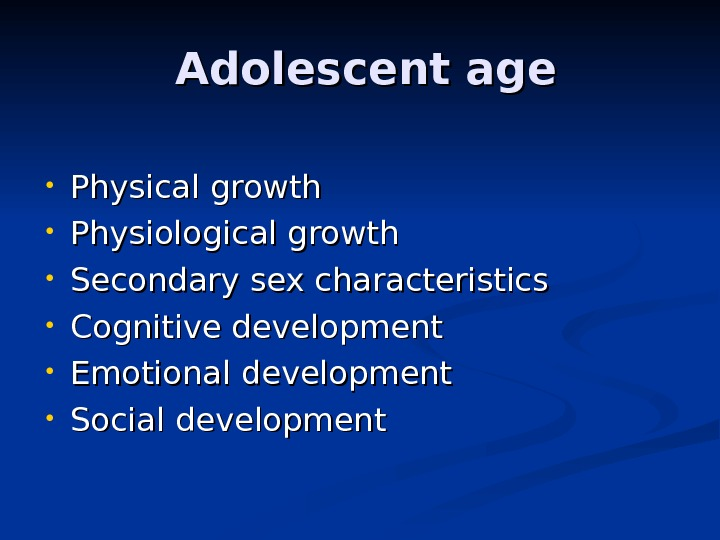 Adolescent age • Physical growth  • Physiological growth  • Secondary sex characteristics • Cognitive
