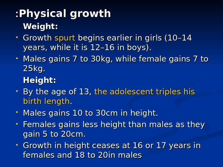 Physical growth : : Weight:  • Growth spurt begins earlier in girls (10