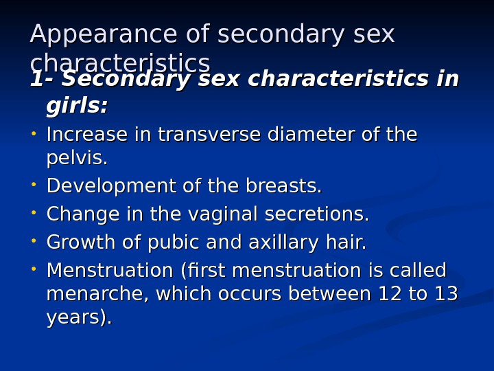 Appearance of secondary sex characteristics 1 - Secondary sex characteristics in girls:  • Increase in