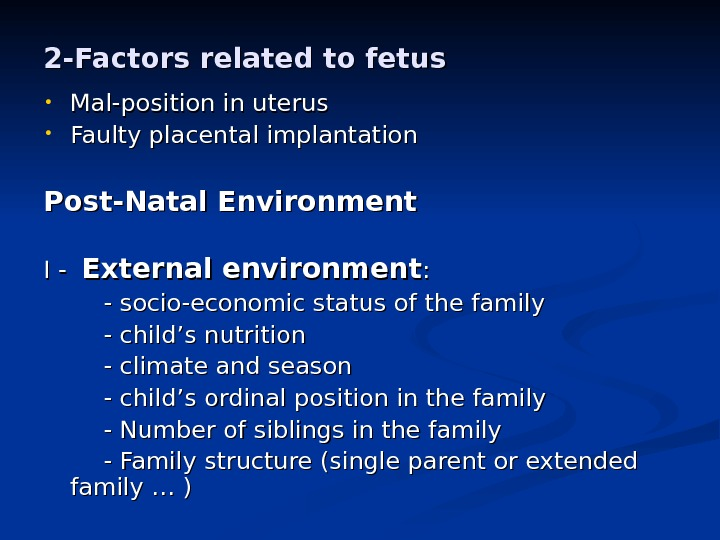 2 -Factors related to fetus • Mal-position in uterus • Faulty placental implantation Post-Natal Environment I