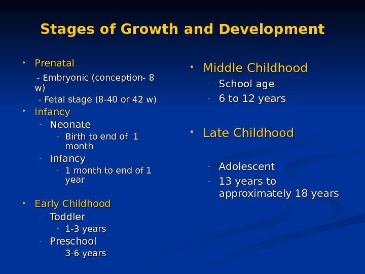 Stages of Growth and Development • Prenatal  - Embryonic (conception- 8 w)w)   -