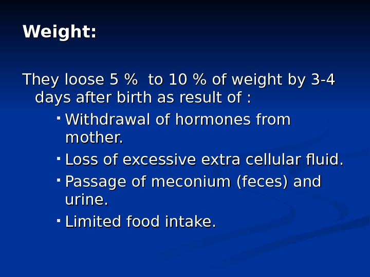 Weight: They loose 5  to 10  of weight by 3 -4 days after birth