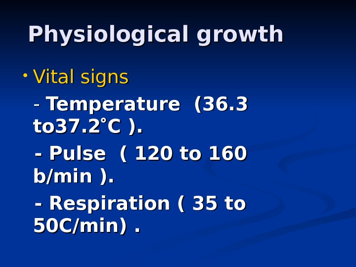 Physiological growth • Vital signs - - Temperature (36. 3 to 37. 2 C ).