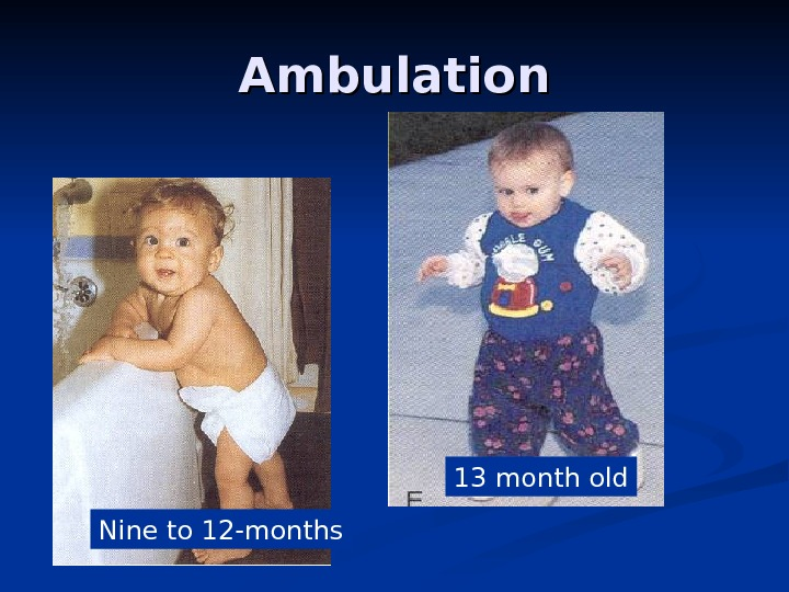 Ambulation 13 month old Nine to 12 -months