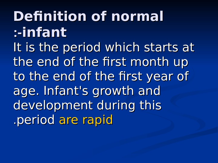 Definition of normal infant : -: - It is the period which starts at