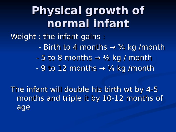 Physical growth of normal infant Weight : the infant gains :