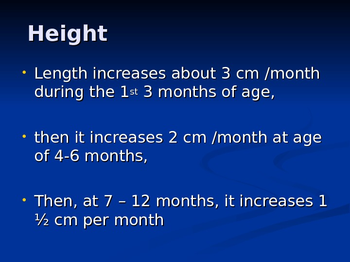 Height • Length increases about 3 cm /month during the 1 stst 3 months of age,