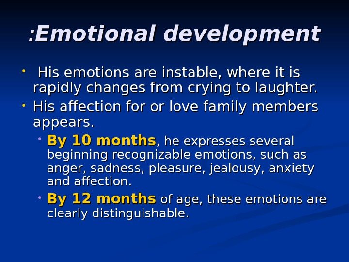 Emotional development : :  • His emotions are instable, where it is rapidly changes from