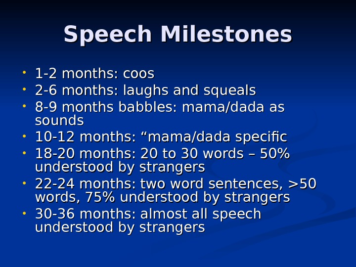 Speech Milestones • 1 -2 months: coos • 2 -6 months: laughs and squeals • 8