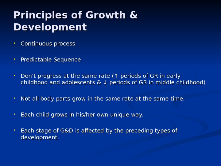 Principles of Growth & Development • Continuous process • Predictable Sequence • Don '' t progress