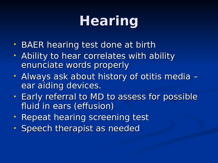 Hearing • BAER hearing test done at birth • Ability to hear correlates with ability enunciate
