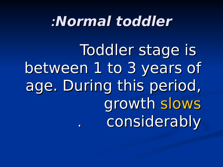 Normal toddler : : Toddler stage is between 1 to 3 years of age.