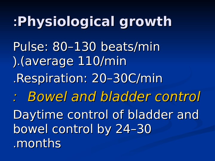 Physiological growth : : Pulse: 8080 –– 130130  beats/min (average 110/min (. (. Respiration: 2020