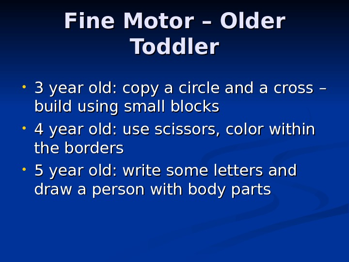 Fine Motor –– Older Toddler • 3 year old: copy a circle and a cross ––