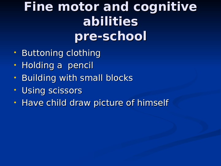 Fine motor and cognitive abilities pre-school • Buttoning clothing • Holding a pencil • Building with