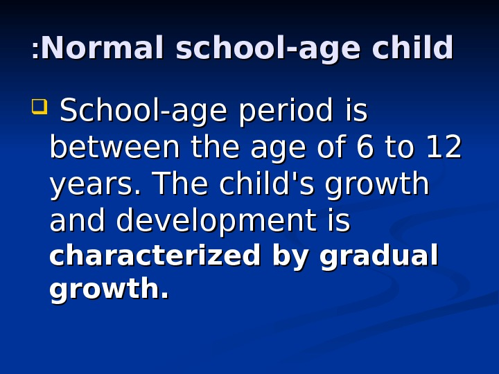 Normal school-age child : : School-age period is between the age of 6 to