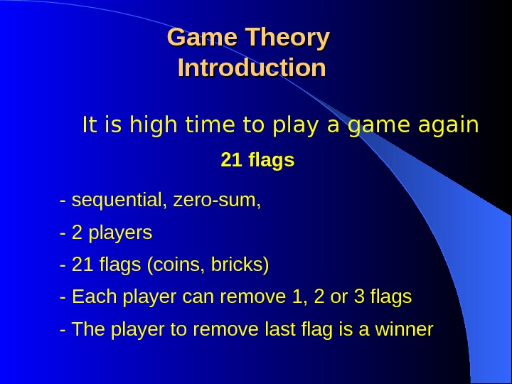 It is high time to play a game again Game Theory Introduction 21 flags - 2