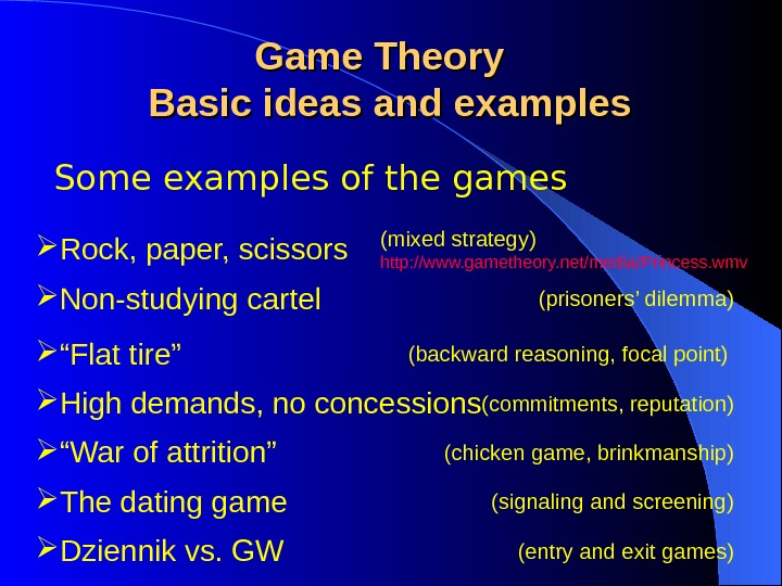 Some examples of the games Game Theory  Basic ideas and examples Rock, paper, scissors (mixed