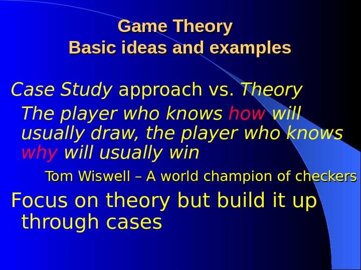 Case Study approach vs.  Theory  The player who knows how will usually draw, the