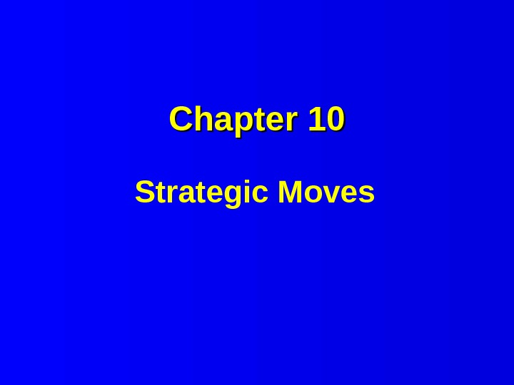 Chapter 10 Strategic Moves