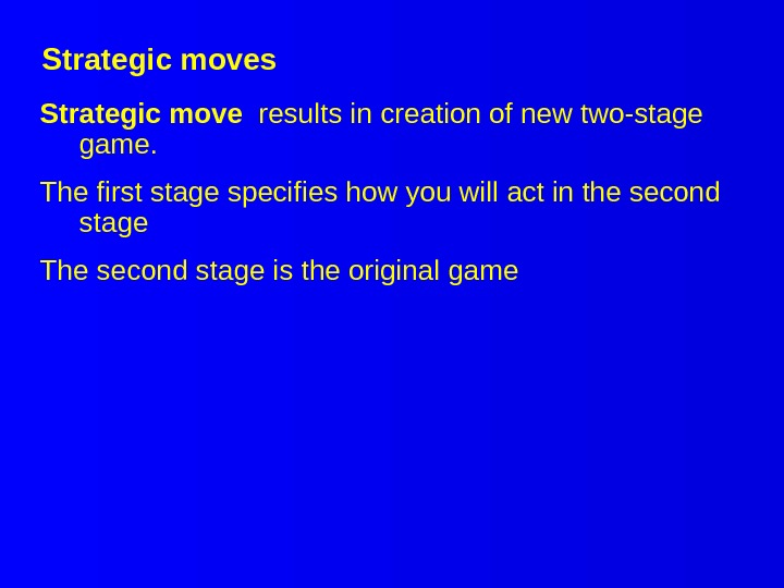 Strategic moves Strategic move  results in creation of new two-stage game. The first stage specifies