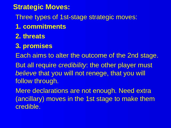 Three types of 1 st-stage strategic moves: 1. commitments 2. threats 3. promises Each aims to