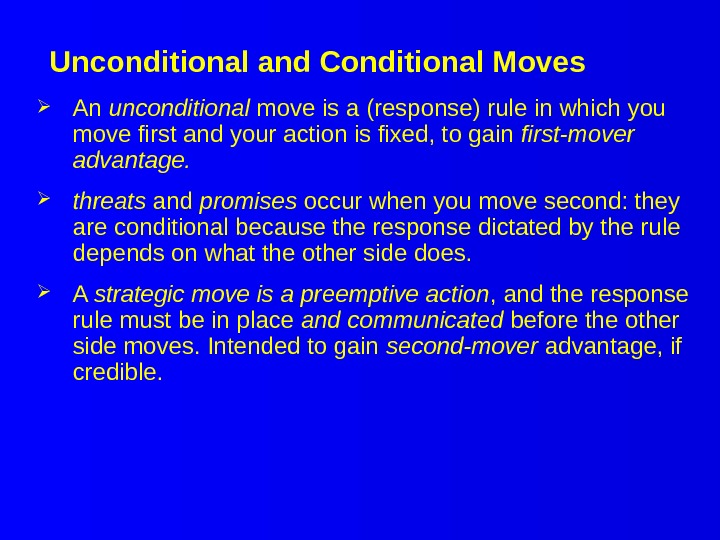Unconditional and Conditional Moves An unconditional move is a (response) rule in which you move first