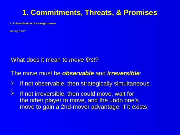 1. Commitments, Threats, & Promises 1. A classification of strategic moves Moving First? What does it