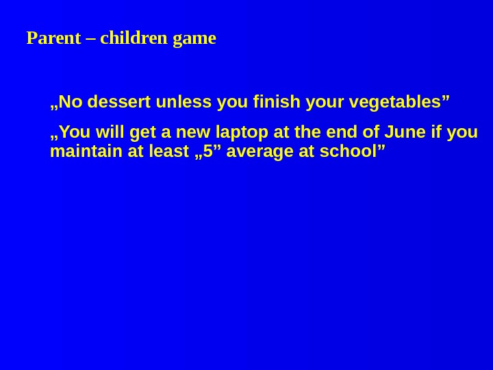 "Parent – children game "" No dessert unless you finish your vegetables"" "" You will get"