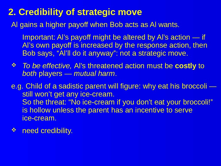 2. Credibility of strategic move Al gains a higher payoff when Bob acts as Al wants.