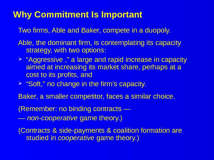 Why Commitment Is Important Two firms, Able and Baker, compete in a duopoly. Able, the dominant