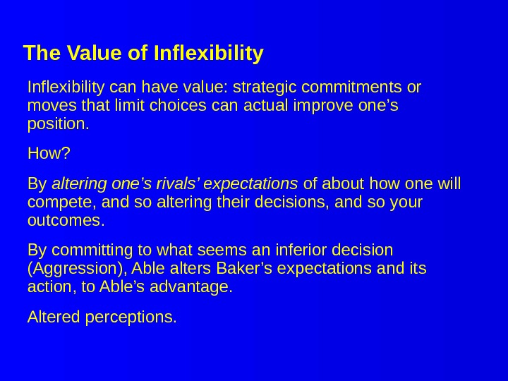 The Value of Inflexibility can have value: strategic commitments or moves that limit choices can actual