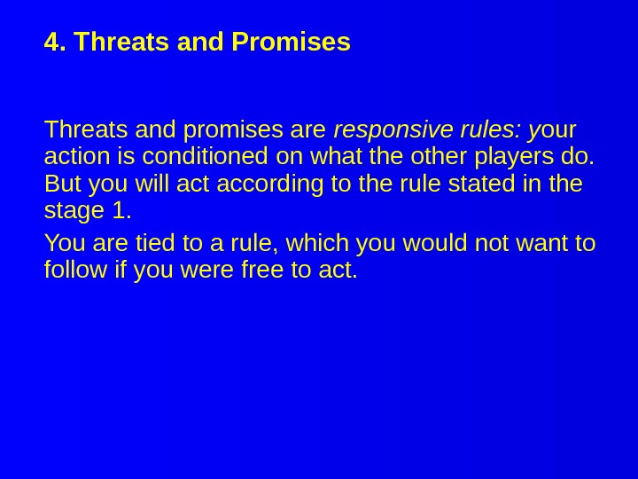 4. Threats and Promises Threats and promises are responsive rules: y our action is conditioned on