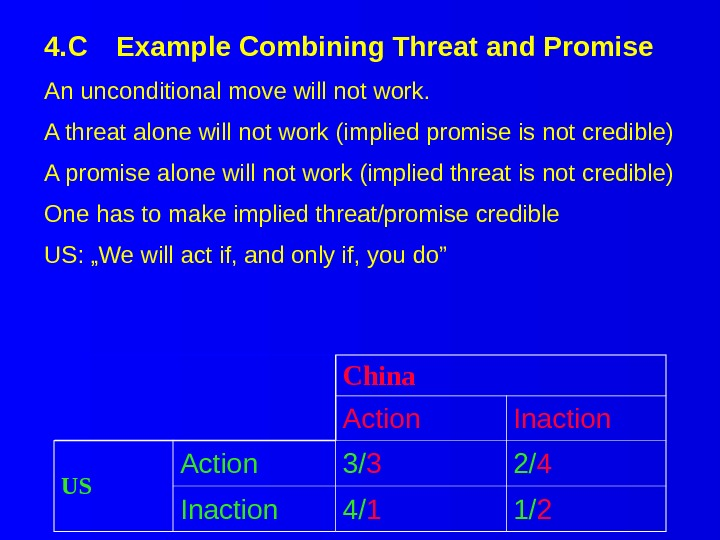4. C Example Combining Threat and Promise China Action Inaction US Action 3/ 3 2/ 4